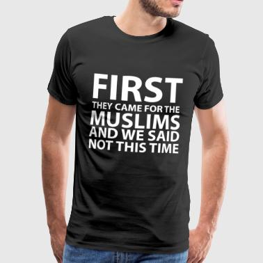 First They Came For The Muslims Immigration - Men's Premium T-Shirt