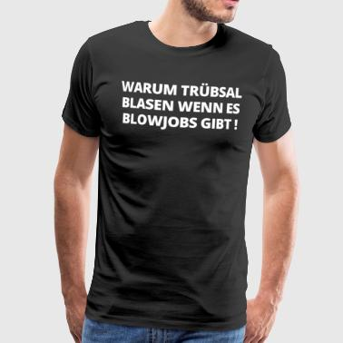 Shirt tribulation blow blowjob sex gave - Herre premium T-shirt