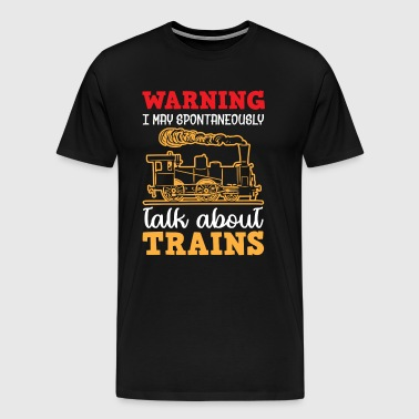 Warning i may spontaneously talk about Trains - Männer Premium T-Shirt