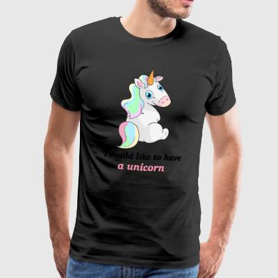 Unicorn / Einhorn - I would like to have a unicorn - Männer Premium T-Shirt
