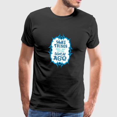 Some Thinks with Age - Männer Premium T-Shirt