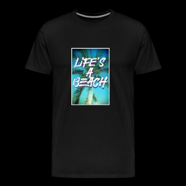 Life's a beach poster portrait - Men's Premium T-Shirt