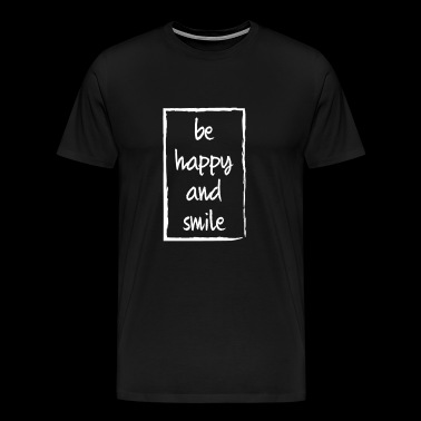 BE HAPPY AND SMILE - Men's Premium T-Shirt