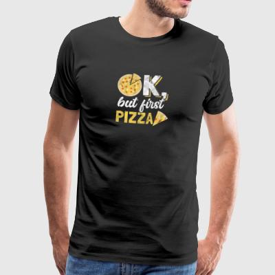 Okay, but first there is pizza - Men's Premium T-Shirt