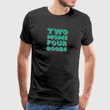 Gay t shirts two moms four boobs - Men's Premium T-Shirt