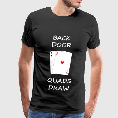 Back Door Quads Draw - Lustiges Poker Motiv - Männer Premium T-Shirt