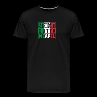 Straight outta Italia Italy Naples - Men's Premium T-Shirt