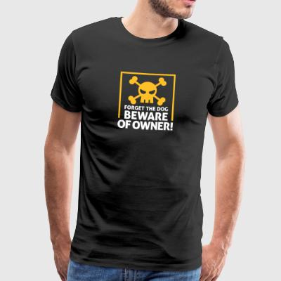 Forget The Dog. Beware Of Owner! - Men's Premium T-Shirt