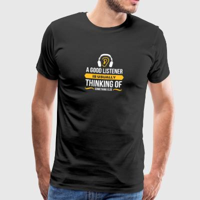 Good Listeners Usually Think Of Something Else - Men's Premium T-Shirt