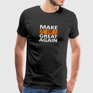 MAKE BARCELONA GREAT IGEN - Herre premium T-shirt