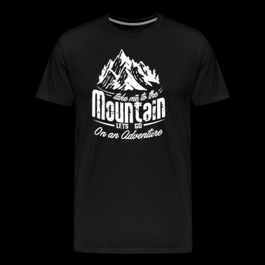 Mountains Bring me to mountain hiking Mountain - Men's Premium T-Shirt