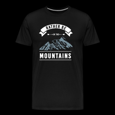 Mountains In the mountains Mountain hiking Mountain - Men's Premium T-Shirt