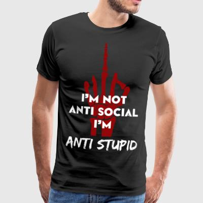 I'm not antisocial, I'm anti stupid - Men's Premium T-Shirt