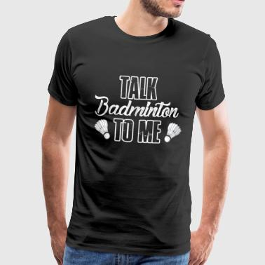 BADMINTON PLAYER: TALK BADMINTON TO ME GIFT - Men's Premium T-Shirt