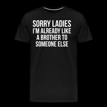 Sorry Ladies Friend zone Brother T-shirt - Men's Premium T-Shirt