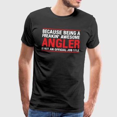 ANGLER is not an official job title - Männer Premium T-Shirt