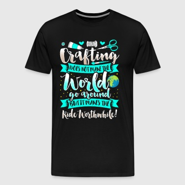 Crafting - Crafting Arts Education Crafting Hobbies - Men's Premium T-Shirt