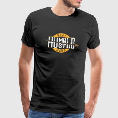 Blijf Humble Hustle Hard - Motivatie Verklaring Job - Mannen Premium T-shirt