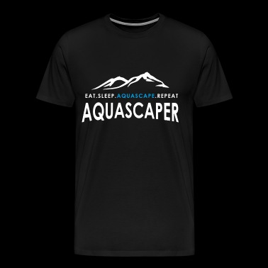 Aquascaper - Eat Sleep Aquascape Repeat - Men's Premium T-Shirt