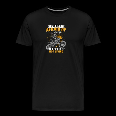 motorcross i am not afraid of dying - Männer Premium T-Shirt