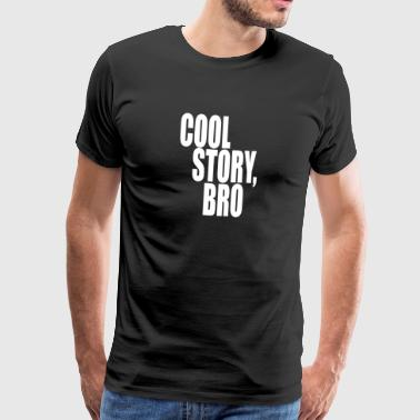 Cool story, bro - Good story brother - Men's Premium T-Shirt