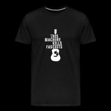 This Machine Kills Fascists Shirt - Men's Premium T-Shirt