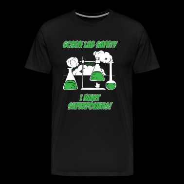 Screw lab safety I want superpowers - Men's Premium T-Shirt