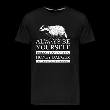 Be a honey badger - gift animal forest marten - Men's Premium T-Shirt