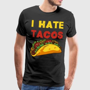 I hate tacos / mexico mexican food taco - Men's Premium T-Shirt