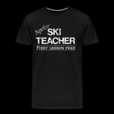 Après-ski Teacher party saying gift idea - Men's Premium T-Shirt