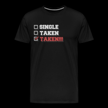 Single - Taken - Taken !!! - Mannen Premium T-shirt