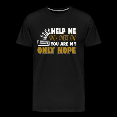 help me stack overflow you are my only hope - T-shirt Premium Homme