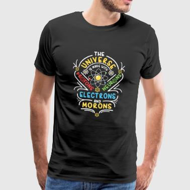 Universe is made of Protons Neutrons Electrons - Men's Premium T-Shirt