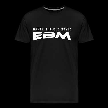 EBM - Dance the old style - Men's Premium T-Shirt