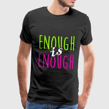 enough is enough it is enough statement gift - Men's Premium T-Shirt