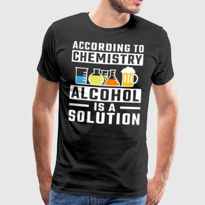 According To Chemistry Alcohol Is A Solution - Men's Premium T-Shirt