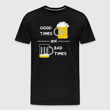 Good Times and Bad Times beer beer beer glass time - Men's Premium T-Shirt