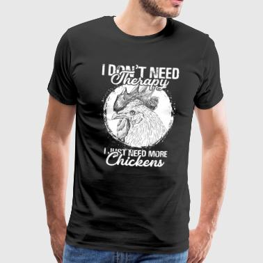 I dont need therapy I just need more chickens - Men's Premium T-Shirt