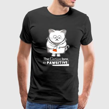 The Cation Ions Are Pawsitive Chemistry Cat - Men's Premium T-Shirt