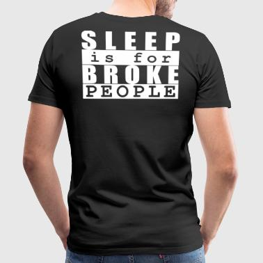 Sleep is for broke people - Männer Premium T-Shirt