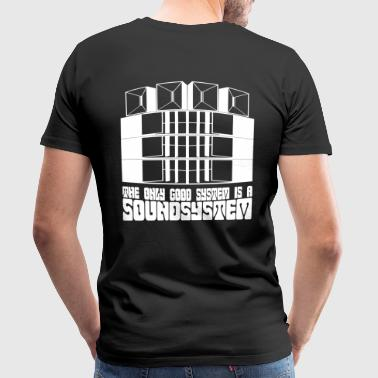 The only good system is a soundsystem. - Men's Premium T-Shirt