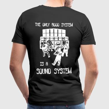 the only good system is a sound system - Männer Premium T-Shirt