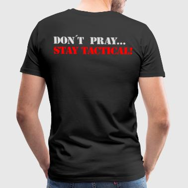 Stay tactical b - Men's Premium T-Shirt