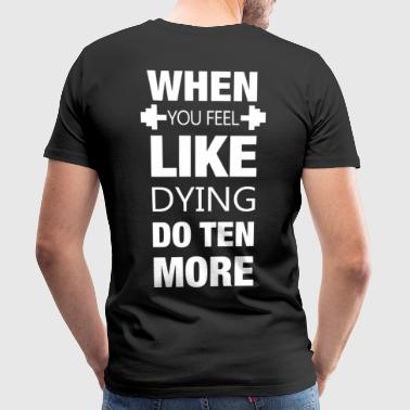 When you feel like dying - sports muscles workout - Men's Premium T-Shirt
