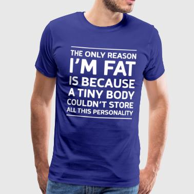 The only reason I'm fat is because personality - Men's Premium T-Shirt