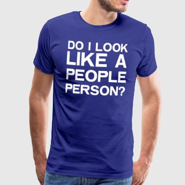 Do I Look Like A People Person? - Men's Premium T-Shirt