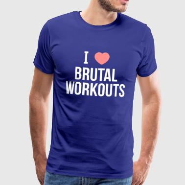 I love brutal workouts - Men's Premium T-Shirt