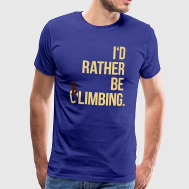 I'd rather be climbing - Klettern Extremsport Fels - Männer Premium T-Shirt