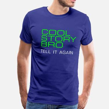 Cool Story Bro Tell It Again cool story bro tell it again - Männer Premium T-Shirt