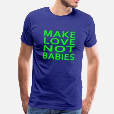 Babies make love not babies - Mannen Premium T-shirt